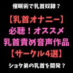 【2019年5月号】乳首オナニーにオススメな乳首責め音声作品♡【サークル4選】